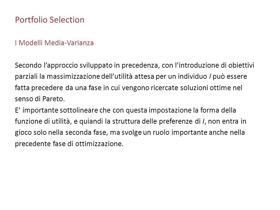 Portfolio Selection I Modelli Media-Varianza Secondo lapproccio sviluppato in precedenza, con lintroduzione di obiettivi parziali la massimizzazione d