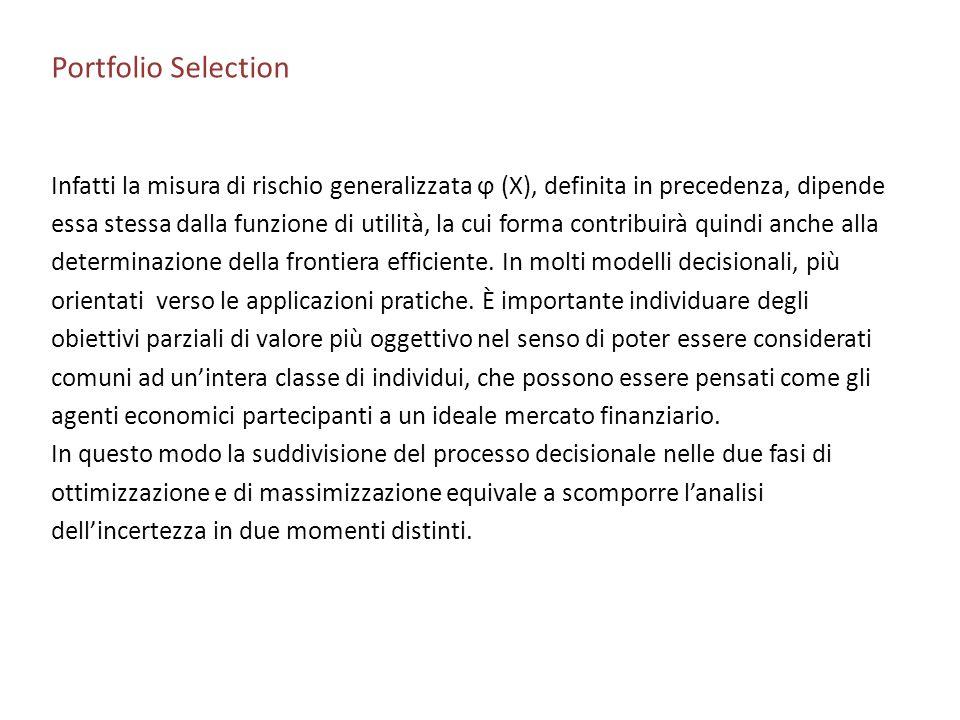 Portfolio Selection Infatti la misura di rischio generalizzata ϕ (X), definita in precedenza, dipende essa stessa dalla funzione di utilità, la cui fo
