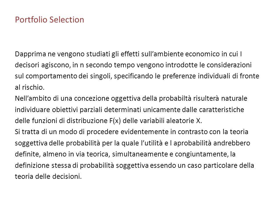 Portfolio Selection Dapprima ne vengono studiati gli effetti sullambiente economico in cui I decisori agiscono, in n secondo tempo vengono introdotte