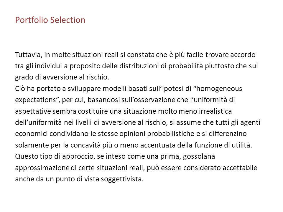 Portfolio Selection Tuttavia, in molte situazioni reali si constata che è più facile trovare accordo tra gli individui a proposito delle distribuzioni