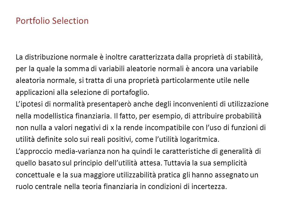 Portfolio Selection La distribuzione normale è inoltre caratterizzata dalla proprietà di stabilità, per la quale la somma di variabili aleatorie norma