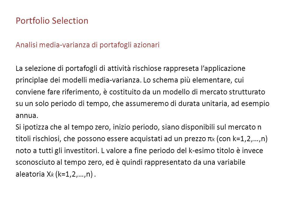 Portfolio Selection Analisi media-varianza di portafogli azionari La selezione di portafogli di attività rischiose rappreseta lapplicazione principlae