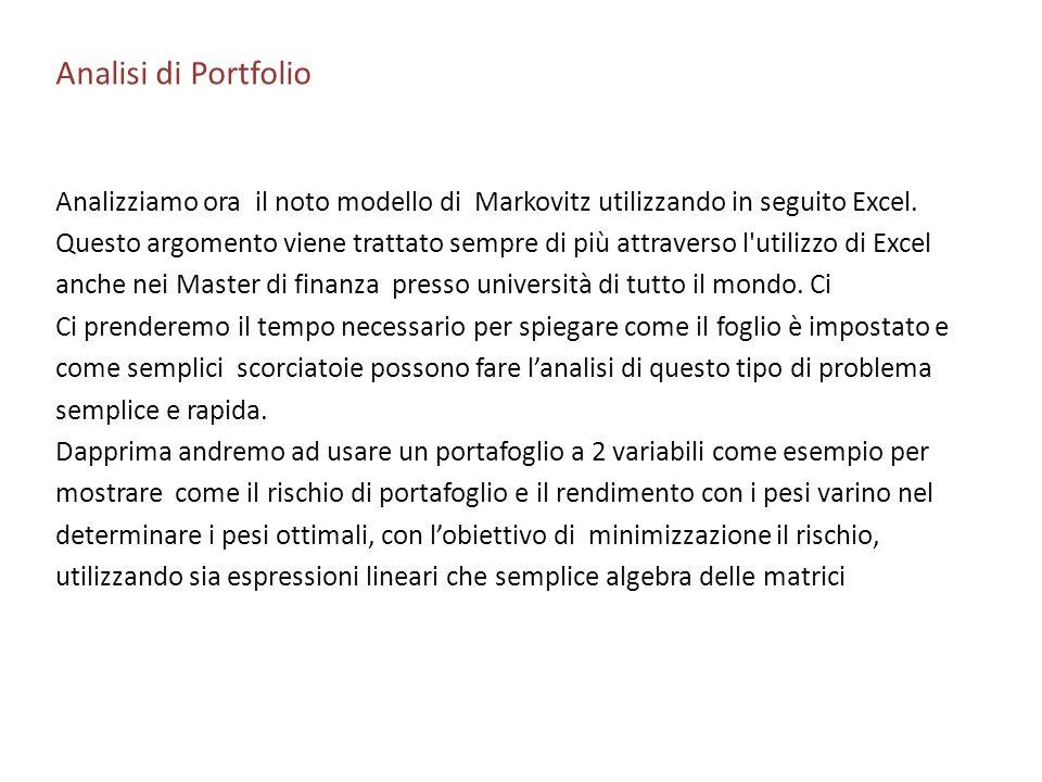 Analisi di Portfolio Analizziamo ora il noto modello di Markovitz utilizzando in seguito Excel. Questo argomento viene trattato sempre di più attraver