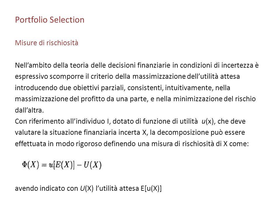 Portfolio Selection Misure di rischiosità Nellambito della teoria delle decisioni finanziarie in condizioni di incertezza è espressivo scomporre il cr
