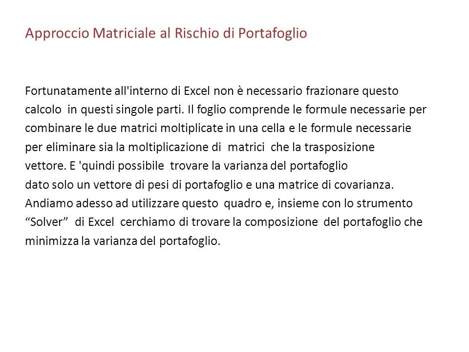 Approccio Matriciale al Rischio di Portafoglio Fortunatamente all'interno di Excel non è necessario frazionare questo calcolo in questi singole parti.
