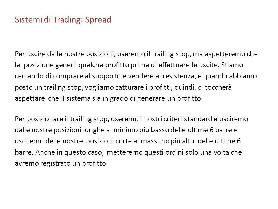 Sistemi di Trading: Spread Per uscire dalle nostre posizioni, useremo il trailing stop, ma aspetteremo che la posizione generi qualche profitto prima