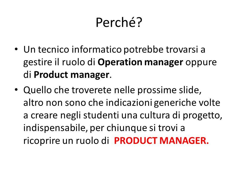 Perché? Un tecnico informatico potrebbe trovarsi a gestire il ruolo di Operation manager oppure di Product manager. Quello che troverete nelle prossim