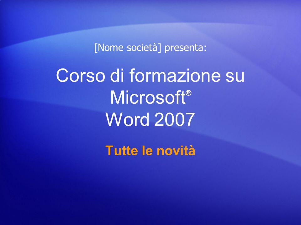 Corso di formazione su Microsoft ® Word 2007 Tutte le novità [Nome società] presenta: