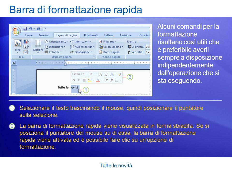 Tutte le novità Barra di formattazione rapida Alcuni comandi per la formattazione risultano così utili che è preferibile averli sempre a disposizione