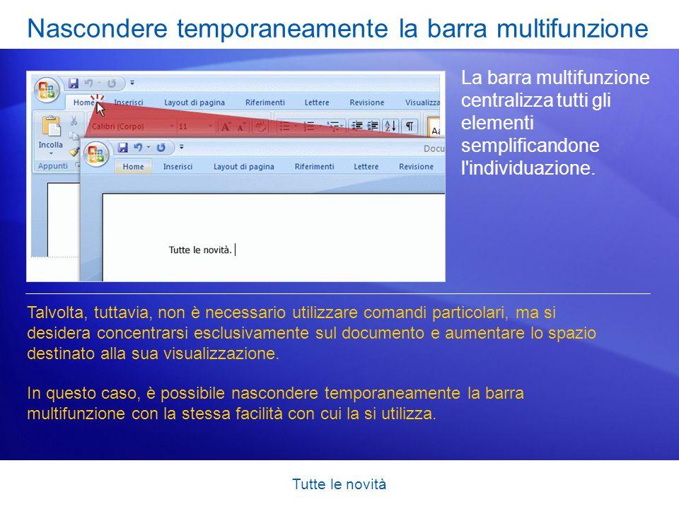 Tutte le novità Nascondere temporaneamente la barra multifunzione La barra multifunzione centralizza tutti gli elementi semplificandone l'individuazio