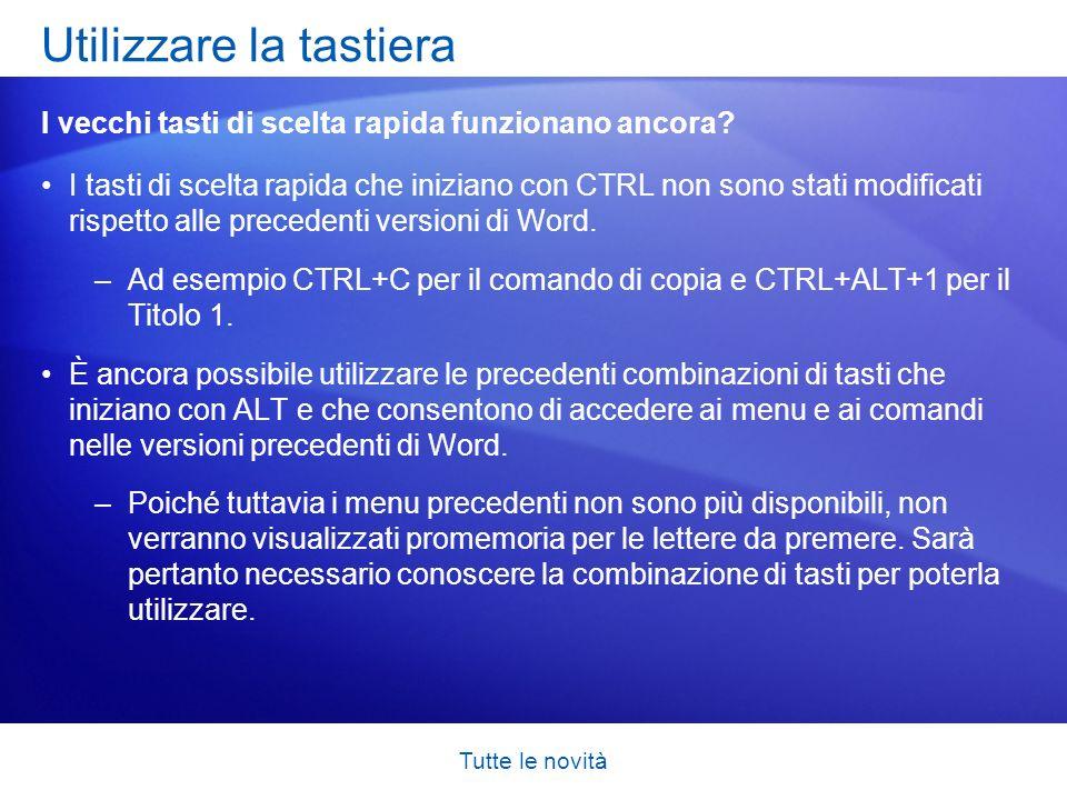 Tutte le novità I tasti di scelta rapida che iniziano con CTRL non sono stati modificati rispetto alle precedenti versioni di Word. –Ad esempio CTRL+C