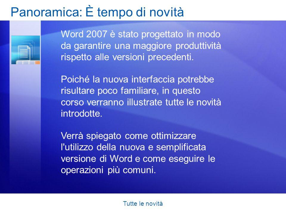 Tutte le novità Panoramica: È tempo di novità Word 2007 è stato progettato in modo da garantire una maggiore produttività rispetto alle versioni prece