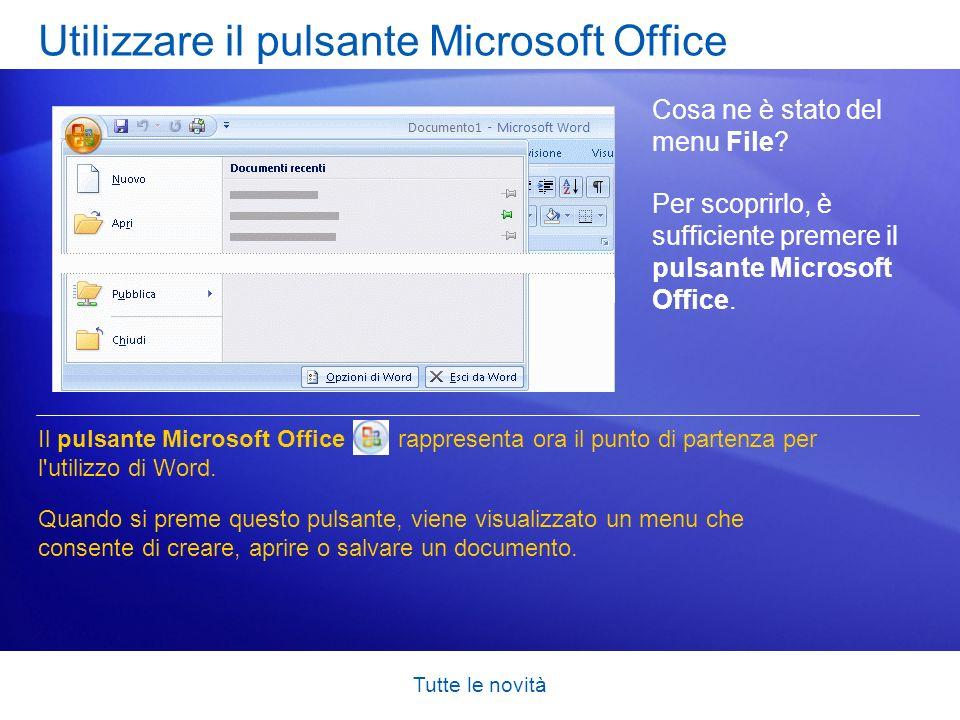 Tutte le novità Utilizzare il pulsante Microsoft Office Cosa ne è stato del menu File? Per scoprirlo, è sufficiente premere il pulsante Microsoft Offi