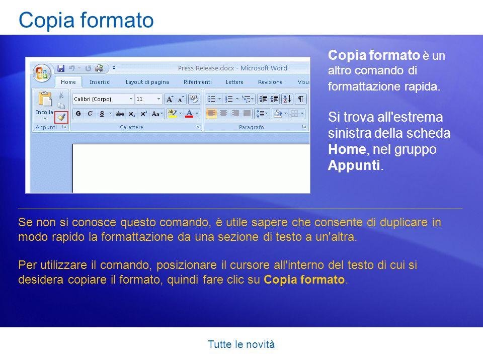 Tutte le novità Copia formato Copia formato è un altro comando di formattazione rapida. Si trova all'estrema sinistra della scheda Home, nel gruppo Ap