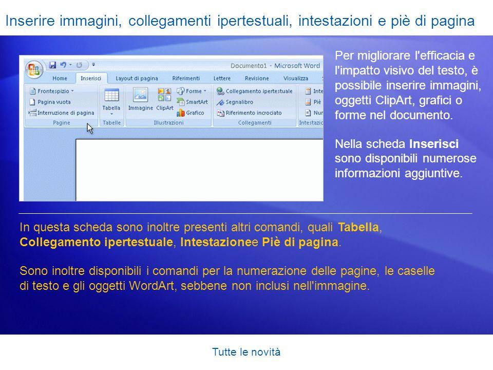 Tutte le novità Inserire immagini, collegamenti ipertestuali, intestazioni e piè di pagina Per migliorare l'efficacia e l'impatto visivo del testo, è