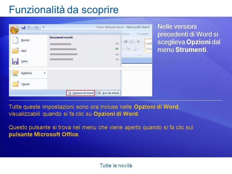 Tutte le novità Funzionalità da scoprire Nelle versioni precedenti di Word si sceglieva Opzioni dal menu Strumenti. Tutte queste impostazioni sono ora