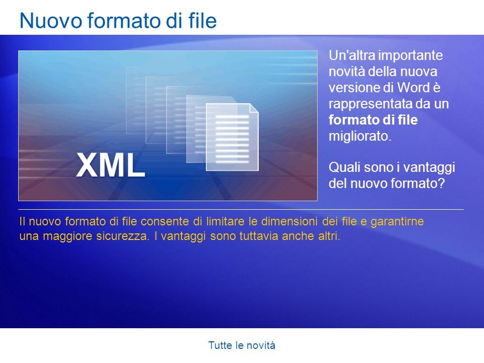 Tutte le novità Nuovo formato di file Un'altra importante novità della nuova versione di Word è rappresentata da un formato di file migliorato. Quali