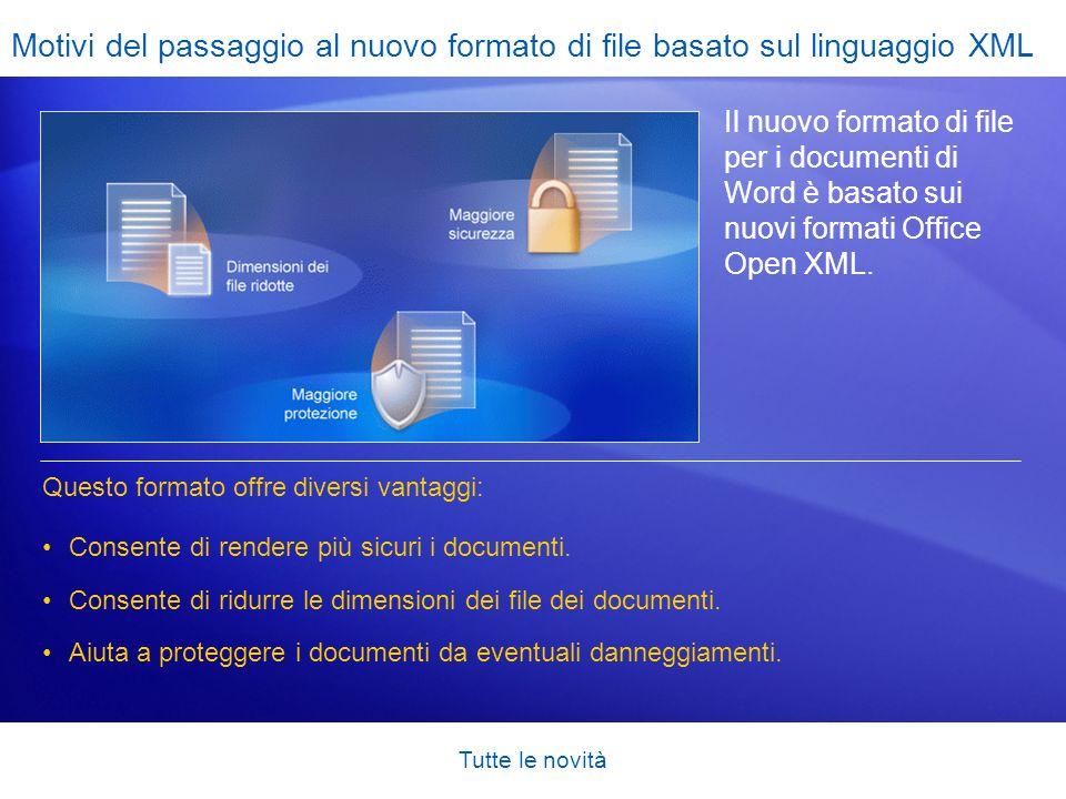 Tutte le novità Motivi del passaggio al nuovo formato di file basato sul linguaggio XML Il nuovo formato di file per i documenti di Word è basato sui
