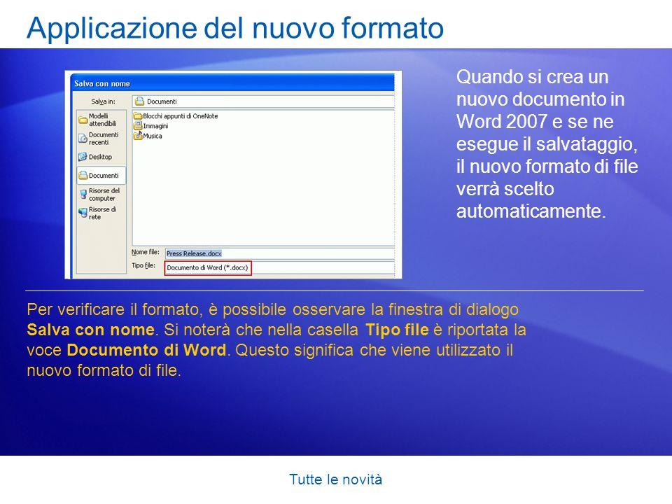 Tutte le novità Applicazione del nuovo formato Quando si crea un nuovo documento in Word 2007 e se ne esegue il salvataggio, il nuovo formato di file