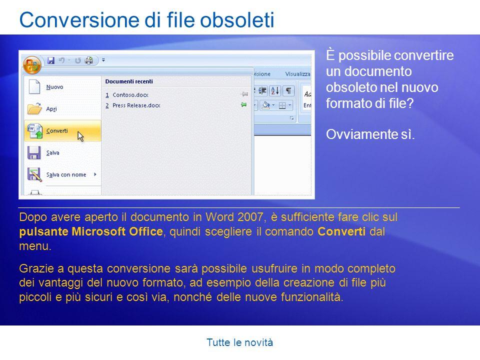 Tutte le novità Conversione di file obsoleti È possibile convertire un documento obsoleto nel nuovo formato di file? Ovviamente sì. Dopo avere aperto