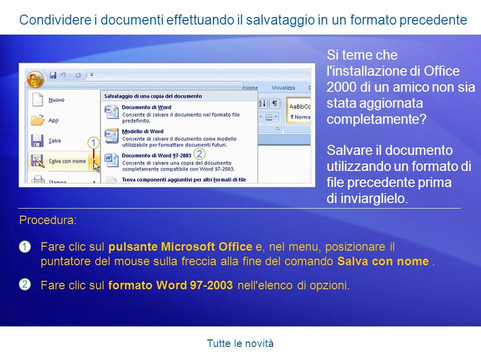 Tutte le novità Condividere i documenti effettuando il salvataggio in un formato precedente Si teme che l'installazione di Office 2000 di un amico non