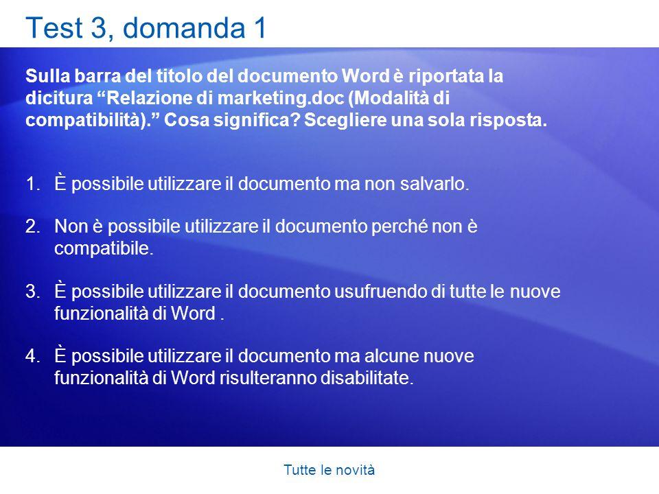 Tutte le novità Test 3, domanda 1 Sulla barra del titolo del documento Word è riportata la dicitura Relazione di marketing.doc (Modalità di compatibil