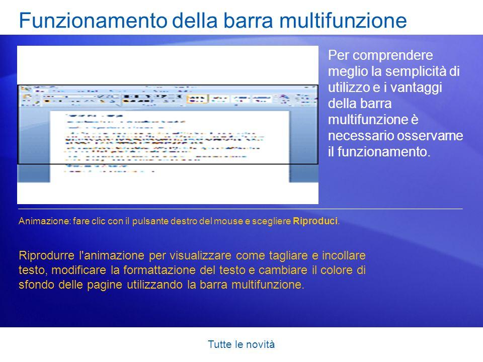 Tutte le novità Utilizzare la barra multifunzione per le azioni comuni La barra multifunzione è comoda e semplice da utilizzare in quanto raggruppa tutte le azioni di uso comune in un unica posizione.