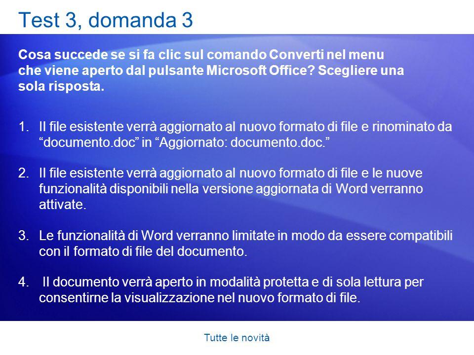 Tutte le novità Test 3, domanda 3 Cosa succede se si fa clic sul comando Converti nel menu che viene aperto dal pulsante Microsoft Office? Scegliere u