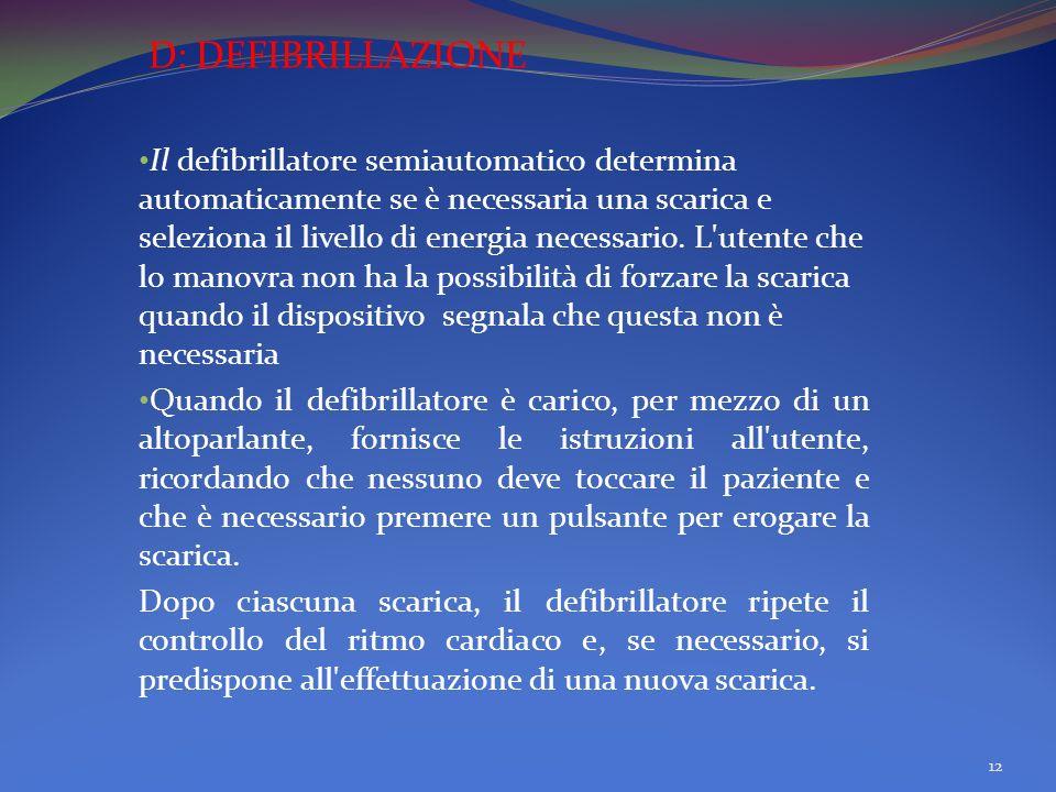 D: DEFIBRILLAZIONE Il defibrillatore semiautomatico determina automaticamente se è necessaria una scarica e seleziona il livello di energia necessario.