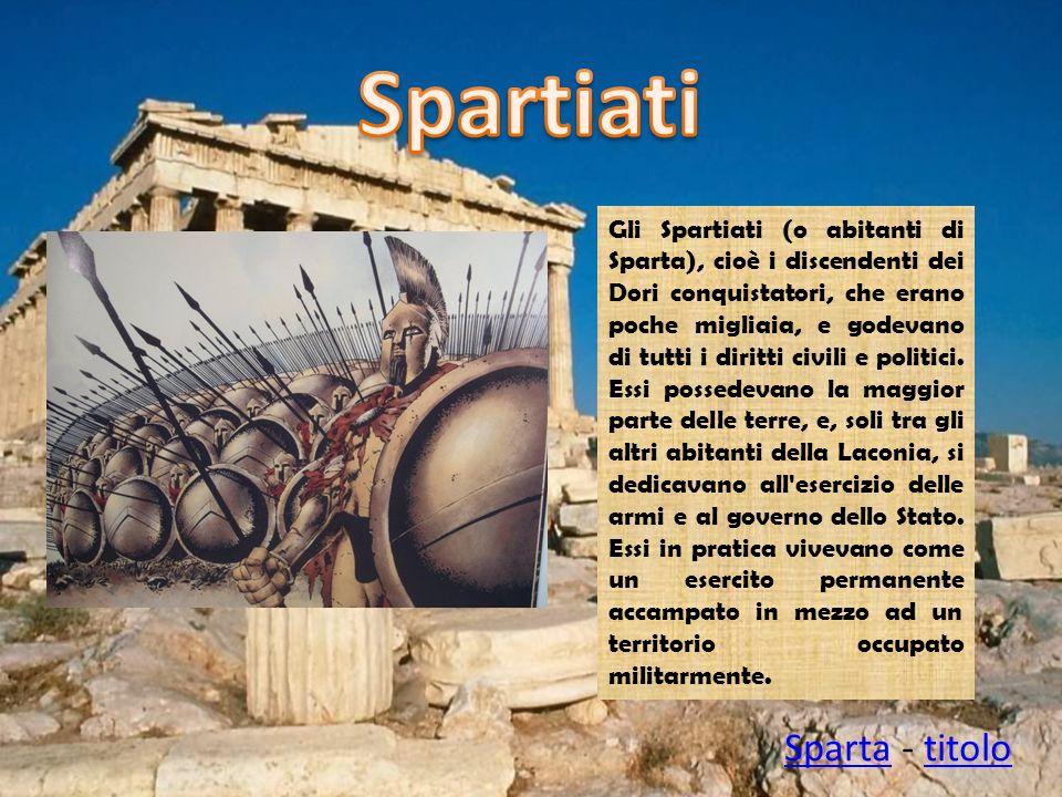 Gli Spartiati (o abitanti di Sparta), cioè i discendenti dei Dori conquistatori, che erano poche migliaia, e godevano di tutti i diritti civili e poli