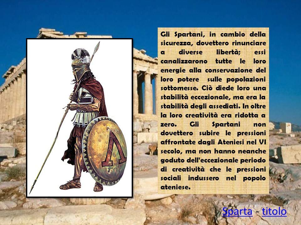 Gli Spartani, in cambio della sicurezza, dovettero rinunciare a diverse libertà; essi canalizzarono tutte le loro energie alla conservazione del loro