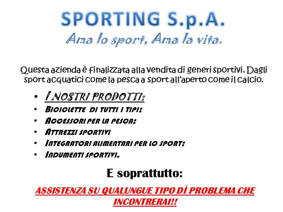 Ama lo sport, Ama la vita. Questa azienda è finalizzata alla vendita di generi sportivi. Dagli sport acquatici come la pesca a sport allaperto come il