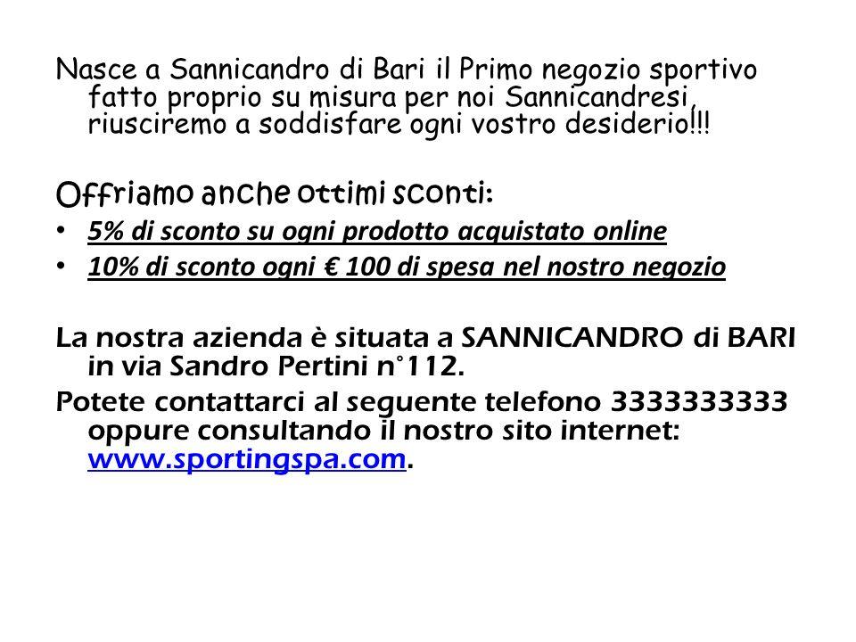 Nasce a Sannicandro di Bari il Primo negozio sportivo fatto proprio su misura per noi Sannicandresi, riusciremo a soddisfare ogni vostro desiderio!!!