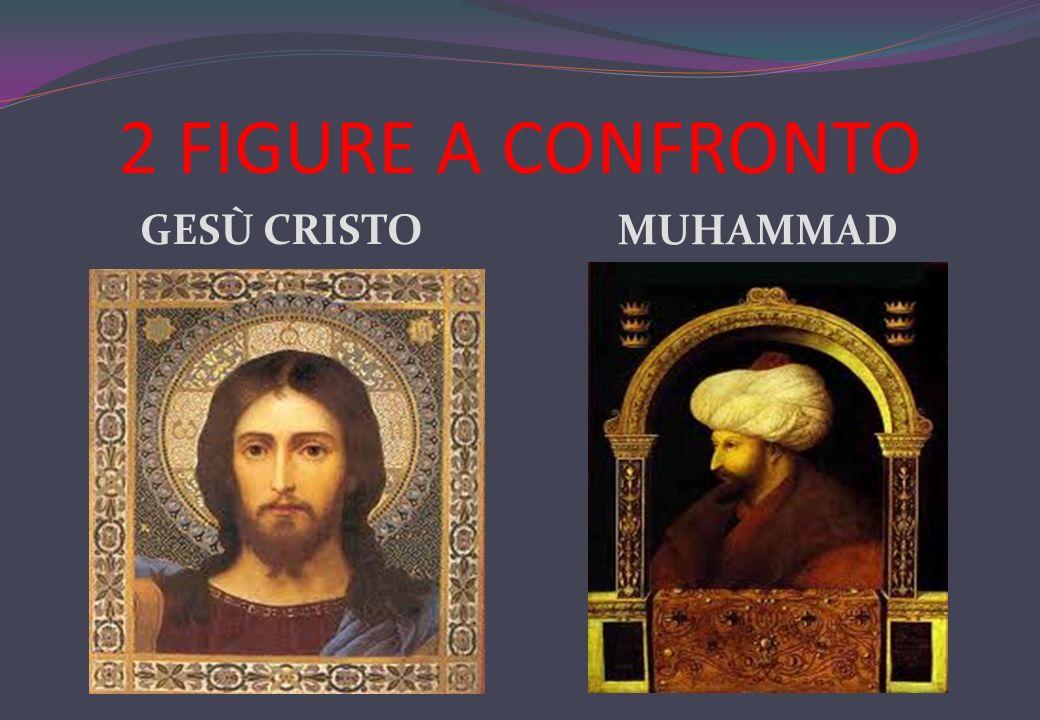 2 FIGURE A CONFRONTO GESÙ CRISTO MUHAMMAD
