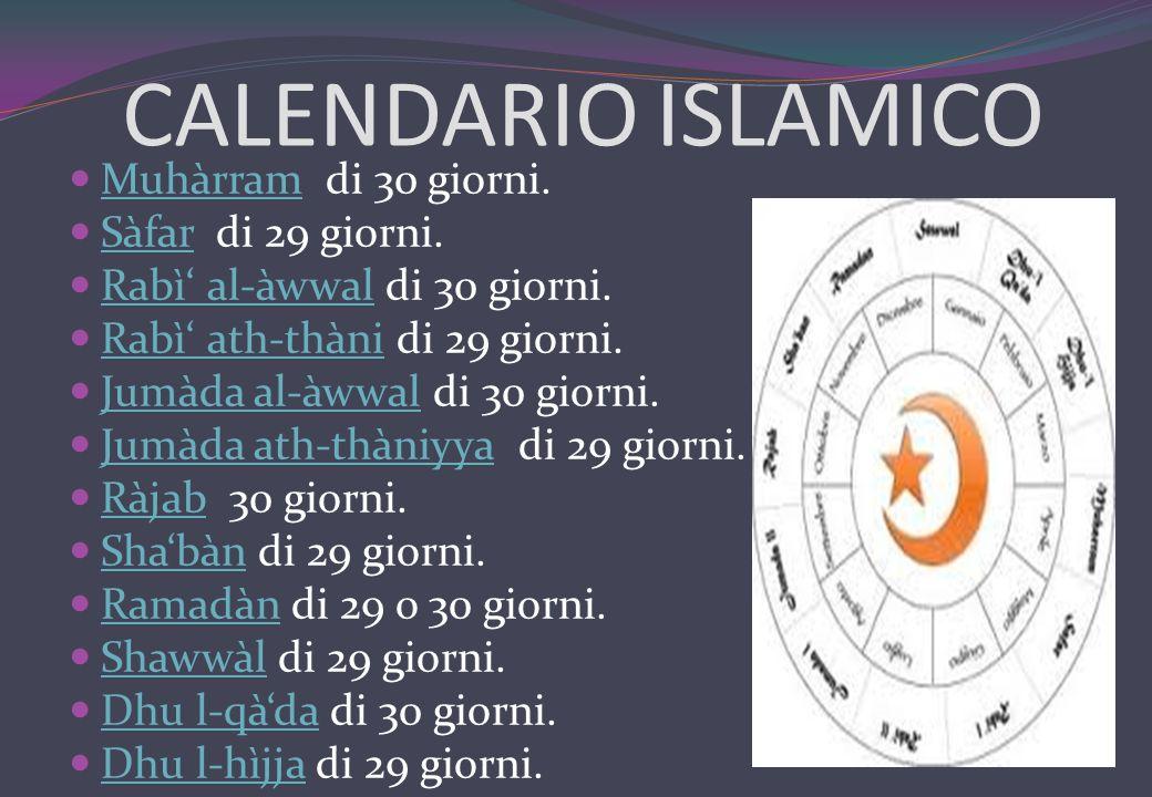 CALENDARIO ISLAMICO Muhàrram di 30 giorni. Muhàrram Sàfar di 29 giorni. Sàfar Rabì al-àwwal di 30 giorni. Rabì al-àwwal Rabì ath-thàni di 29 giorni. R