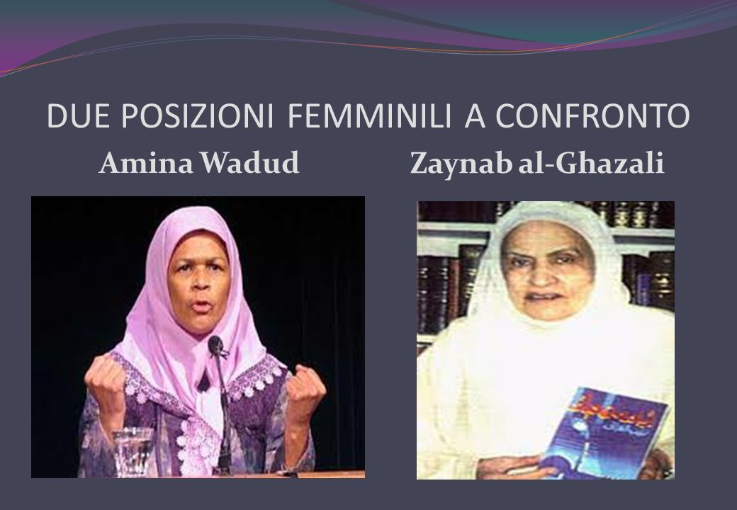 DUE POSIZIONI FEMMINILI A CONFRONTO Amina Wadud Zaynab al-Ghazali