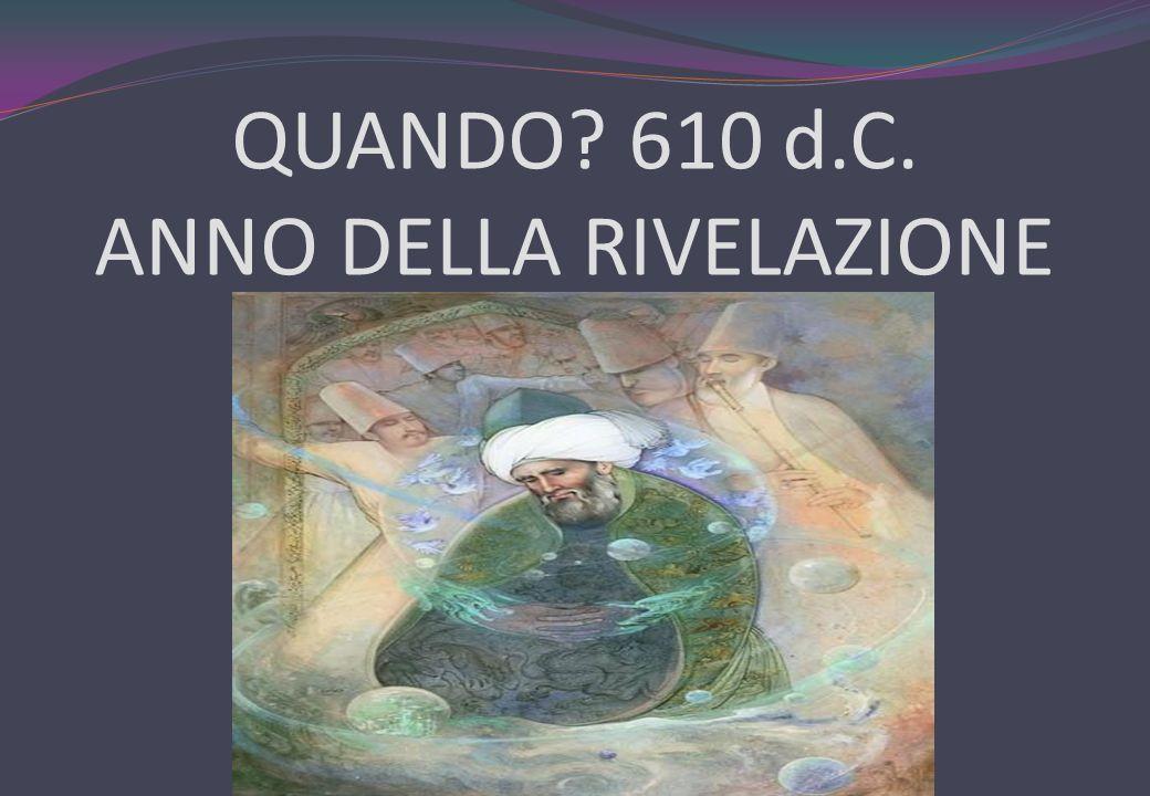 QUANDO? 610 d.C. ANNO DELLA RIVELAZIONE