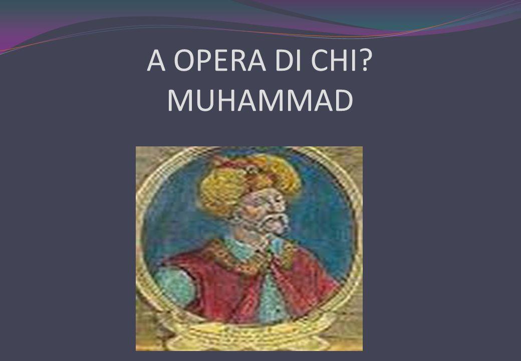 A OPERA DI CHI? MUHAMMAD