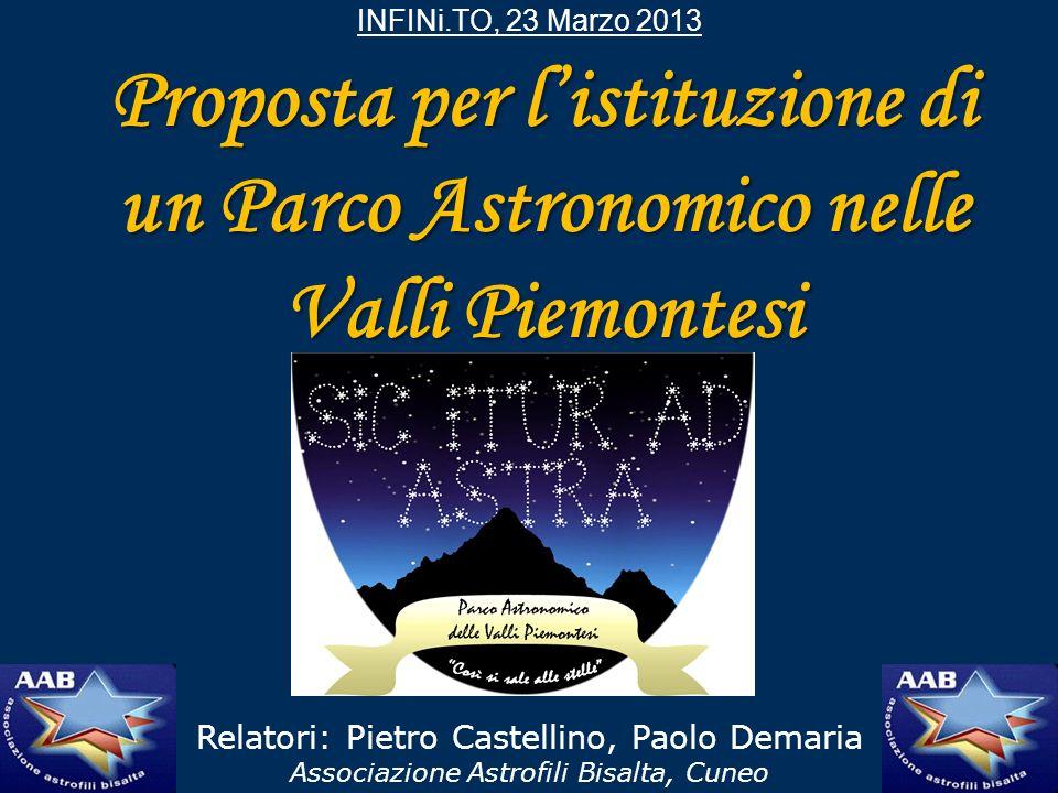 INFINi.TO, 23 Marzo 2013 Proposta per listituzione di un Parco Astronomico nelle Valli Piemontesi Relatori: Pietro Castellino, Paolo Demaria Associazi