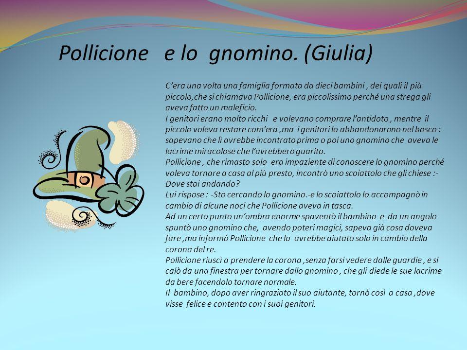 Cera una volta una famiglia formata da dieci bambini, dei quali il più piccolo,che si chiamava Pollicione, era piccolissimo perché una strega gli avev
