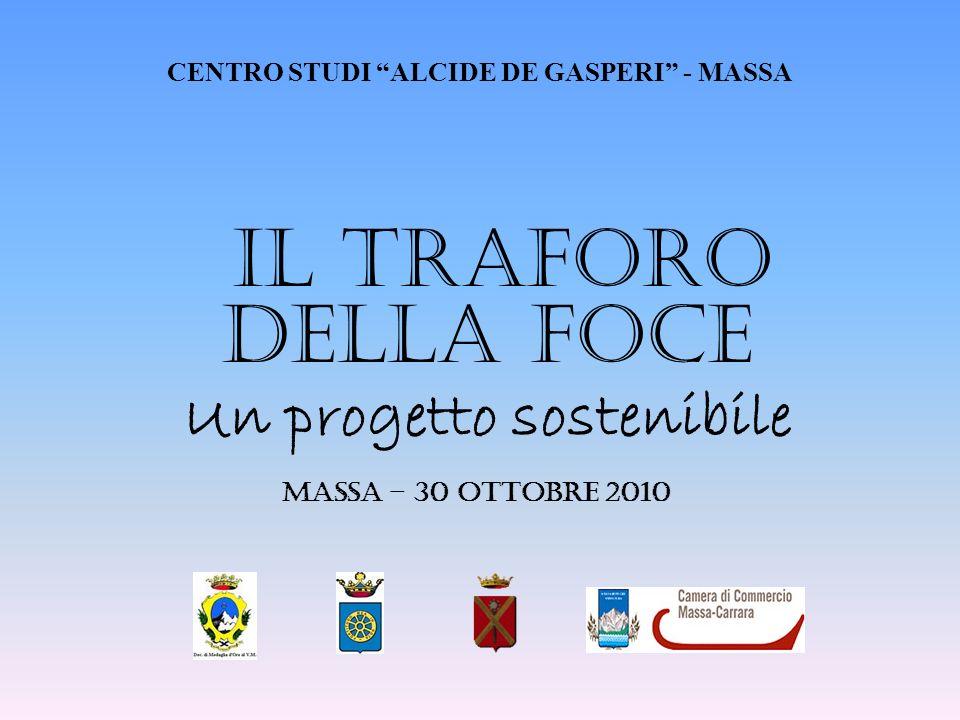 Massa – 30 Ottobre 2010 IL TRAFORO DELLA FOCE Un progetto sostenibile CENTRO STUDI ALCIDE DE GASPERI - MASSA