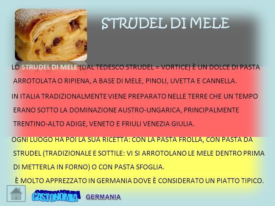 LO STRUDEL DI MELE (DAL TEDESCO STRUDEL = VORTICE) È UN DOLCE DI PASTA ARROTOLATA O RIPIENA, A BASE DI MELE, PINOLI, UVETTA E CANNELLA. IN ITALIA TRAD