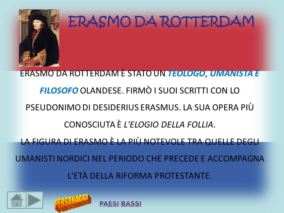 ERASMO DA ROTTERDAM È STATO UN TEOLOGO, UMANISTA E FILOSOFO OLANDESE. FIRMÒ I SUOI SCRITTI CON LO PSEUDONIMO DI DESIDERIUS ERASMUS. LA SUA OPERA PIÙ C