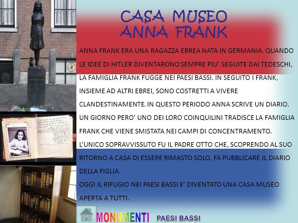 CASA MUSEO ANNA FRANK ANNA FRANK ERA UNA RAGAZZA EBREA NATA IN GERMANIA. QUANDO LE IDEE DI HITLER DIVENTARONO SEMPRE PIU SEGUITE DAI TEDESCHI, LA FAMI