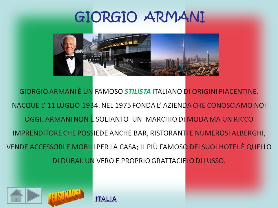 GIORGIO ARMANI È UN FAMOSO STILISTA ITALIANO DI ORIGINI PIACENTINE. NACQUE L 11 LUGLIO 1934. NEL 1975 FONDA L AZIENDA CHE CONOSCIAMO NOI OGGI. ARMANI