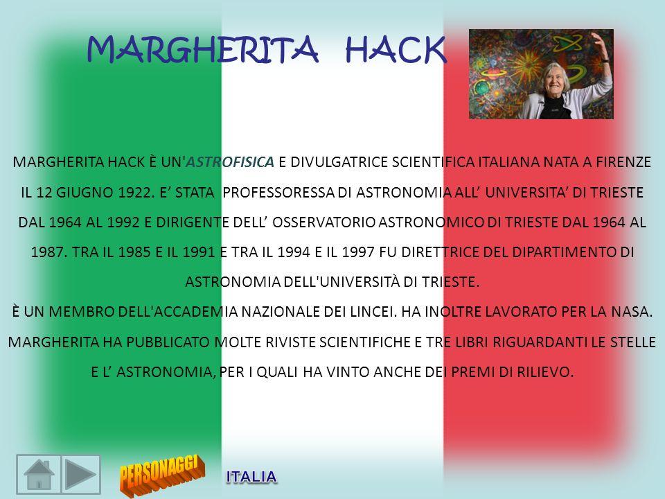 MARGHERITA HACK È UN'ASTROFISICA E DIVULGATRICE SCIENTIFICA ITALIANA NATA A FIRENZE IL 12 GIUGNO 1922. E STATA PROFESSORESSA DI ASTRONOMIA ALL UNIVERS