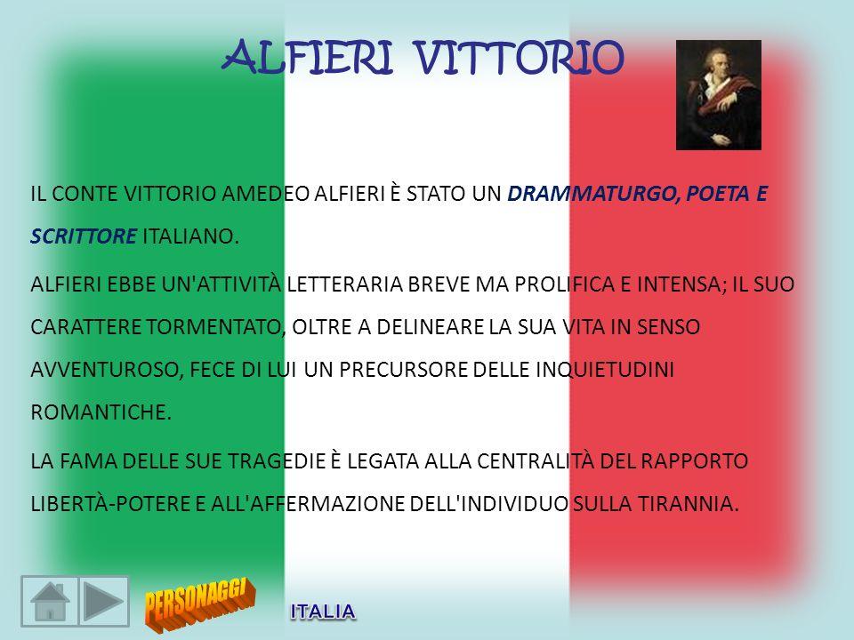 IL CONTE VITTORIO AMEDEO ALFIERI È STATO UN DRAMMATURGO, POETA E SCRITTORE ITALIANO. ALFIERI EBBE UN'ATTIVITÀ LETTERARIA BREVE MA PROLIFICA E INTENSA;