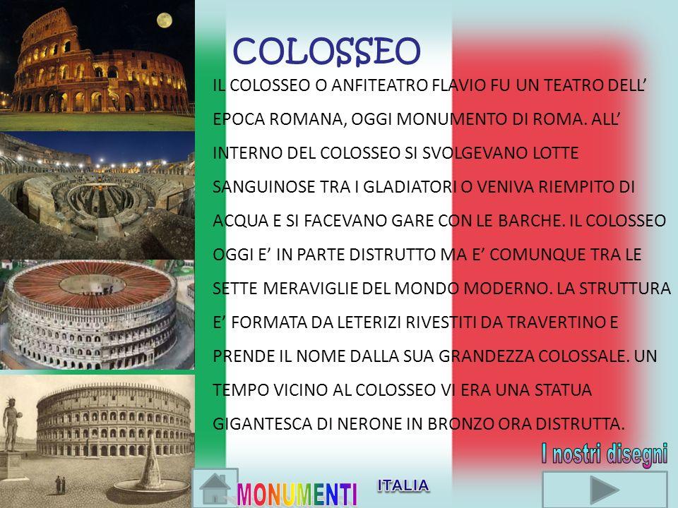 COLOSSEO IL COLOSSEO O ANFITEATRO FLAVIO FU UN TEATRO DELL EPOCA ROMANA, OGGI MONUMENTO DI ROMA. ALL INTERNO DEL COLOSSEO SI SVOLGEVANO LOTTE SANGUINO