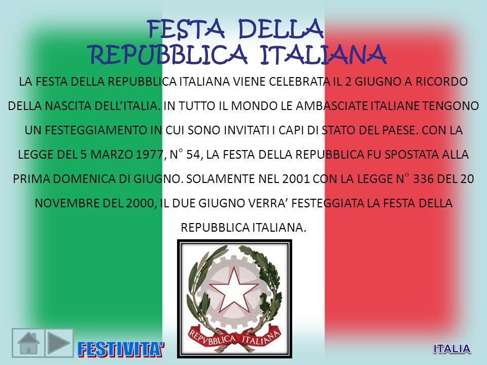 FESTA DELLA REPUBBLICA ITALIANA LA FESTA DELLA REPUBBLICA ITALIANA VIENE CELEBRATA IL 2 GIUGNO A RICORDO DELLA NASCITA DELLITALIA. IN TUTTO IL MONDO L