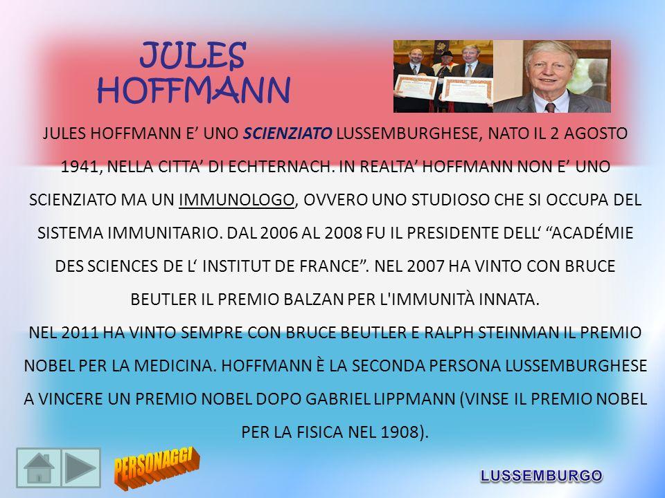 JULES HOFFMANN E UNO SCIENZIATO LUSSEMBURGHESE, NATO IL 2 AGOSTO 1941, NELLA CITTA DI ECHTERNACH. IN REALTA HOFFMANN NON E UNO SCIENZIATO MA UN IMMUNO
